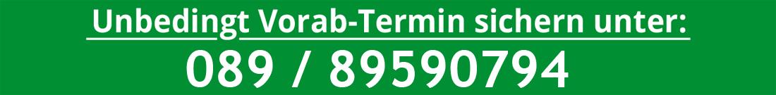 Unbedingt Vorab-Termin sichern unter 089 - 89590794